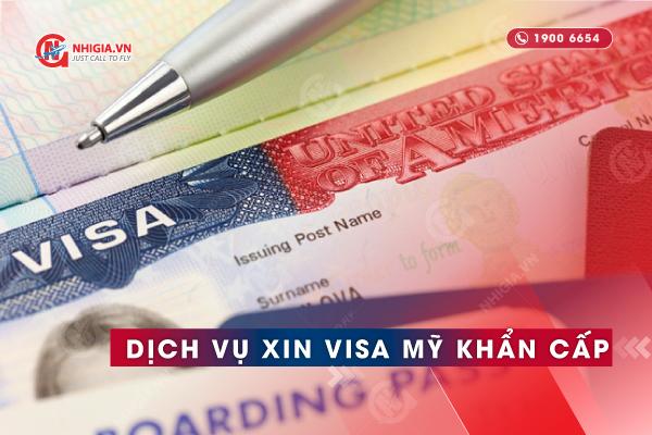 Dịch vụ xin visa Mỹ dạng khẩn tại Nhị Gia